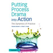 Putting Process Drama into Action: The Dynamics of Practice by Bowell; Pamela, 9781138858466