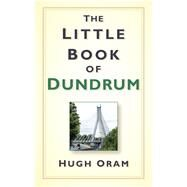 The Little Book of Dundrum by Oram, Hugh, 9781845888466