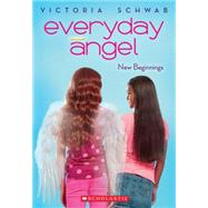 Everyday Angel #1: New Beginnings by Schwab, Victoria, 9780545528467