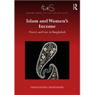 Islam and Women's Income: Dowry and Law in Bangladesh by Chowdhury; Farah Deeba, 9781138228467