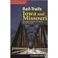 Rail-Trails Iowa and Missouri The definitive guide to the region's top multiuse trails by Unknown, 9780899978468