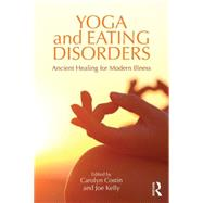 Yoga and Eating Disorders: Ancient Healing for Modern Illness by Costin; Carolyn, 9781138908468