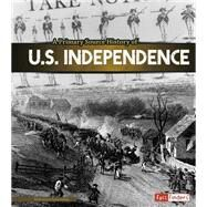A Primary Source History of U.s. Independence by Goddu, Krystyna Poray, 9781491418468