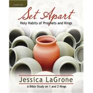 Set Apart: Holy Habits of Prophets and Kings, Women's Bible Study: Leader Kit by Lagrone, Jessica, 9781426778469