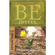 Be Joyful (Philippians) Even When Things Go Wrong, You Can Have Joy by Wiersbe, Warren W., 9781434768469