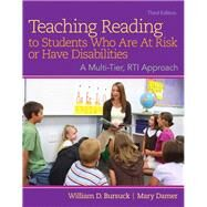 Teaching Reading to Students Who Are At Risk or Have Disabilities: A Multi-Tier, RTI Approach, Third Edition by William D. Bursuck;   Mary  Damer, 9780133488470
