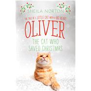 Oliver the Cat Who Saved Christmas The Tale of a Little Cat with a Big Heart by Norton, Sheila, 9781250108470