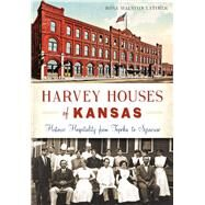 Harvey Houses of Kansas by Latimer, Rosa Walston, 9781626198470