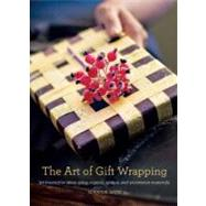 The Art of Gift Wrapping: 50 Innovative Ideas Using Organic, Unique, and Uncommon Materials by Wen, Wanda, 9780307408471