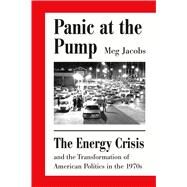 Panic at the Pump The Energy Crisis and the Transformation of American Politics in the 1970s by Jacobs, Meg, 9780809058471