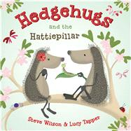 Hedgehugs and the Hattiepillar by Wilson, Steve; Tapper, Lucy, 9781627798471