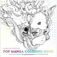 Pop Manga Adult Coloring Book by D'errico, Camilla, 9780399578472
