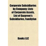 Corporate Subsidiaries by Company : Lists of Corporate Assets, List of Gazprom's Subsidiaries, Familyfun by , 9781157368472