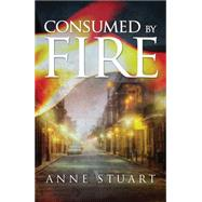 Consumed by Fire by Stuart, Anne, 9781477828472