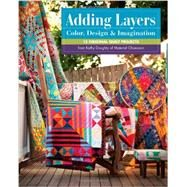 Adding Layers: Color, Design & Imagination: 15 Original Quilt Projects from Kathy Doughty of Material Obsession by Doughty, Kathy, 9781607058472