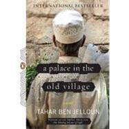 A Palace in the Old Village A Novel by Ben Jelloun, Tahar; Coverdale, Linda, 9780143118473