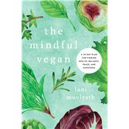 The Mindful Vegan by Muelrath, Lani; Barnard, Neal, M.D., 9781944648473