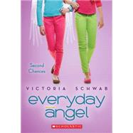 Everyday Angel #2: Second Chances by Schwab, Victoria, 9780545528474