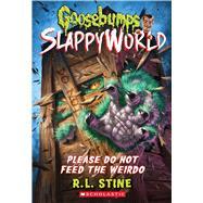 Please Do Not Feed the Weirdo (Goosebumps SlappyWorld #4) by Stine, R.L., 9781338068474