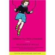 Lullabies for Little Criminals by O'Neill, Heather, 9780062468475