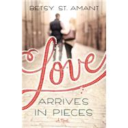 Love Arrives in Pieces by St. Amant, Betsy, 9780310338475