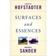Surfaces and Essences: Analogy As the Fuel and Fire of Thinking by Hofstadter, Douglas, 9780465018475