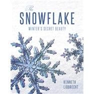 The Snowflake by Libbrecht, Kenneth; Wing, Rachel, 9780760348475