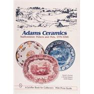 Adams Ceramics : Staffordshire Potters and Pots, 1779-1998 by David A.Furniss, 9780764308475