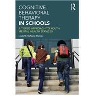 Cognitive Behavioral Therapy in Schools: A Tiered Approach to Youth Mental Health Services by Raffaele Mendez; Linda, 9781138908475