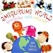 Amigurumi World : Seriously Cute Crochet by Rimoli, Ana Paula, 9781564778475