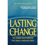 Lasting Change : The Shared Values Process That Makes Companies Great by Lebow, Rob; Simon, William L., 9780471328476