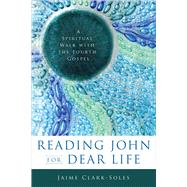 Reading John for Dear Life by Clark-Soles, Jaime, 9780664238476