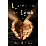 Listen to the Lambs A Novel by Black, Daniel, 9781250078476