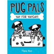 Yay for Vaycay! (Pug Pals #2) by Ahn, Flora, 9781338118476