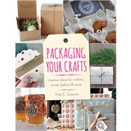 Packaging Your Crafts Creative Ideas for Crafters, Artists, Bakers, & More by Sutanto, Viola E., 9781454708476