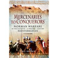 Mercenaries to Conquerors by Brown, Paul, 9781473828476