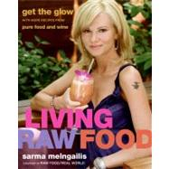 Living Raw Food : Get the Glow with More Recipes from Pure Food and Wine by Melngailis, Sarma, 9780061458477