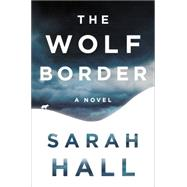 The Wolf Border by Hall, Sarah, 9780062208477