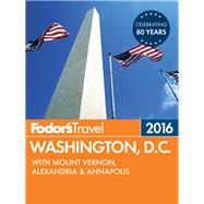 Fodor's Washington, D.C. 2016 by FODOR'S TRAVEL GUIDES, 9781101878477