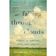 Falling Through Clouds A Story of Survival, Love, and Liability by Fowler, Damian, 9781250068477