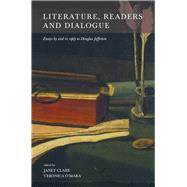 Literature, Readers and Dialogue : Essays by and in Reply to Douglas Jefferson by CLARE JANET (ED), 9781904558477