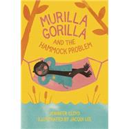 Murilla Gorilla and the Hammock Problem by Lloyd, Jennifer; Lee, Jacqui, 9781927018477
