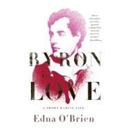 Byron in Love: A Short Daring Life by O'BRIEN, EDNA, 9780393338478