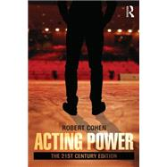 Acting Power: The 21st Century Edition by Cohen; Robert, 9780415658478