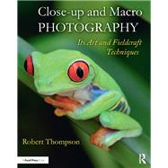 Close-up and Macro Photography: Its Art and Fieldcraft Techniques by Thompson; Robert, 9781138658479