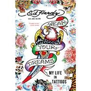 Wear Your Dreams My Life in Tattoos by Hardy, Ed; Selvin, Joel, 9781250048479