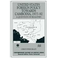United States Foreign Policy Towards Cambodia, 1977–92 by Brady, Christopher, 9781349148479