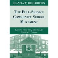 The Full-Service Community School Movement Lessons from the James Adams Community School by Richardson, Jeanita W., 9780230618480