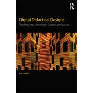 Digital Didactical Designs: Teaching and Learning in CrossActionSpaces by Jahnke; Isa, 9781138928480
