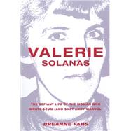 Valerie Solanas: The Defiant Life of the Woman Who Wrote Scum, and Shot Andy Warhol by Fahs, Breanne, 9781558618480